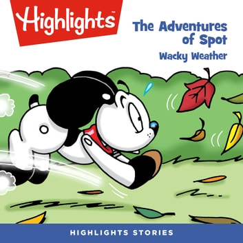 The Adventures of Spot: Wacky Weather audiobook by Highlights for Children,Highlights for Children