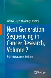 Next Generation Sequencing in Cancer Research, Volume 2 - From Basepairs to Bedsides ebook by Wei Wu,Hani Choudhry