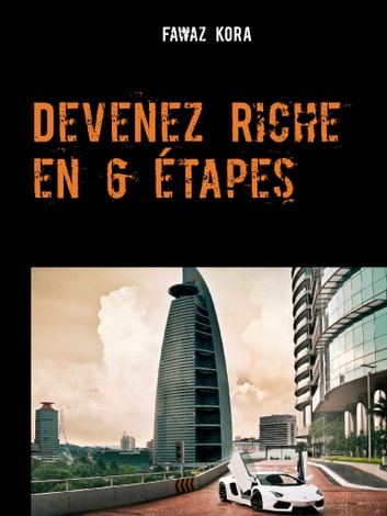 Devenez Riche en 6 étapes ebook by Fawaz Kora
