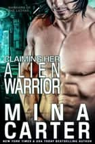 Claiming Her Alien Warrior - Warriors of the Lathar, #4 ebook by Mina Carter