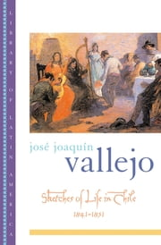 Sketches of Life in Chile, 1841-1851 ebook by Jos? Joaqu?n Vallejo,Frederick H. Fornoff,Simon Collier