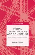 Moral Crusades in an Age of Mistrust ebook by F. Furedi