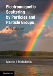 Electromagnetic Scattering by Particles and Particle Groups - An Introduction ebook by Michael I. Mishchenko