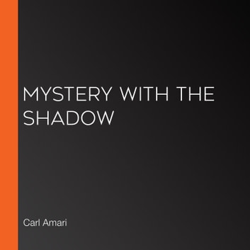 Mystery with the Shadow audiobook by Carl Amari