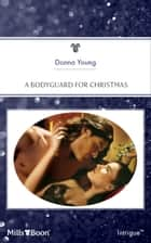 A Bodyguard For Christmas ebook by Donna Young