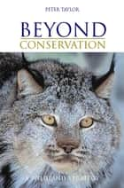 Beyond Conservation - A Wildland Strategy ebook by Peter Taylor