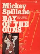 Day of the Guns ebook by Mickey Spillane