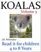 Cute Koalas (Read it book for Children 4 to 8 years) ebook by J. R. Whittaker