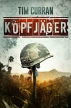 KOPFJÄGER - Horror-Thriller ebook by Tim Curran, LUZIFER-Verlag, Nicole Lischewski