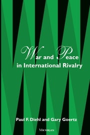 War and Peace in International Rivalry ebook by Paul Diehl,Gary Goertz