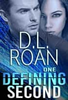 One Defining Second ebook by D.L. Roan