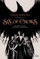 Six of crows, Tome 01 - Six of crows ebook by Leigh Bardugo, Thomas Walker