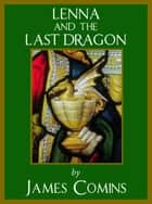 Lenna and the Last Dragon ebook by James Comins