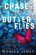 Chase The Butterflies ebook by Monica James