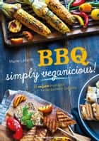 BBQ – simply veganicious! - 25 vegane Highlights für die perfekte Grillparty eBook by Marie Laforêt