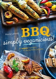 BBQ – simply veganicious! - 25 vegane Highlights für die perfekte Grillparty ebook by Kobo.Web.Store.Products.Fields.ContributorFieldViewModel