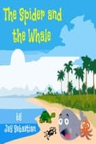 The Spider And The Whale ebook by Jay Sebastian