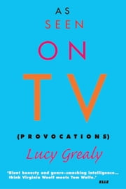As Seen on TV - Provocations ebook by Lucy Grealy