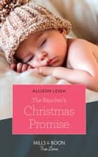 The Rancher's Christmas Promise (Mills & Boon True Love) (Return to the Double C, Book 13) ebook by Allison Leigh