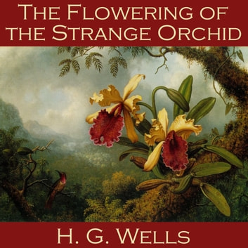 Flowering of the Strange Orchid, The audiobook by H. G. Wells