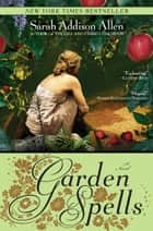 Garden Spells - A Novel ebook by Sarah Addison Allen