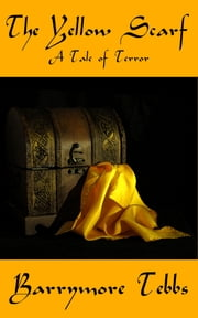 The Yellow Scarf ebook by Barrymore Tebbs