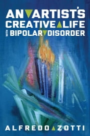 Alfredo's Journey - An Artist's Creative Life with Bipolar Disorder ebook by Alfredo Zotti,Bob Rich