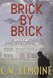Brick By Brick - Spectre Series, #5 ebook by C.W. Lemoine