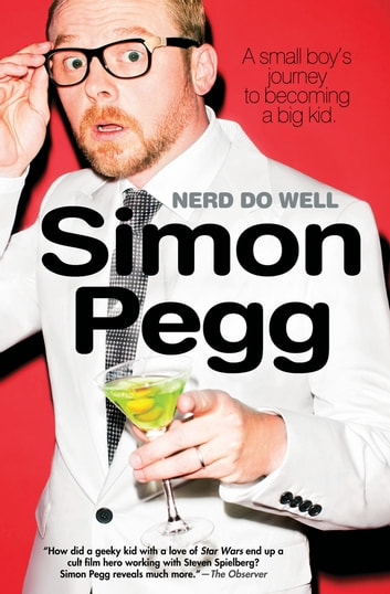 Nerd Do Well - A Small Boy's Journey to Becoming a Big Kid ebook by Simon Pegg