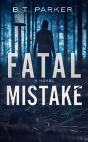 Fatal Mistake - A Novel ebook by B.T. Parker