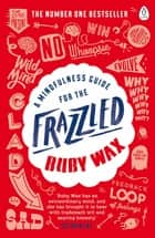 A Mindfulness Guide for the Frazzled ebook by Ruby Wax