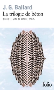 La trilogie de béton (Crash!, L'île de béton, I.G.H.) ebook by J.G. Ballard, Robert Louit, Georges Fradier,...