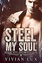 STEEL MY SOUL: A Motorcycle Club Romance ebook by Vivian Lux