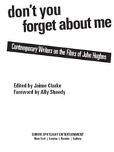Don't You Forget About Me - Contemporary Writers on the Films of John Hughes ebook by