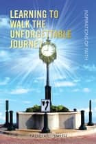 Learning to Walk the Unforgettable Journey ebook by Talicia L. Smith