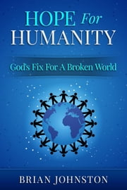 Hope for Humanity: God's Fix for a Broken World - Search For Truth Bible Series ebook by Brian Johnston