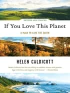 If You Love This Planet: A Plan to Save the Earth (Revised and updated) ebook by