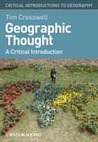 Geographic Thought - A Critical Introduction ebook by Tim Cresswell