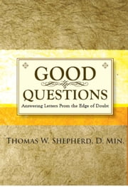 Good Questions - Answering Letters From the Edge of Doubt ebook by Thomas W. Shepherd, D.Min.