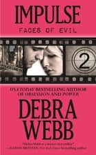 Impulse (The Faces of Evil 2) - Faces of Evil 2 電子書 by Debra Webb