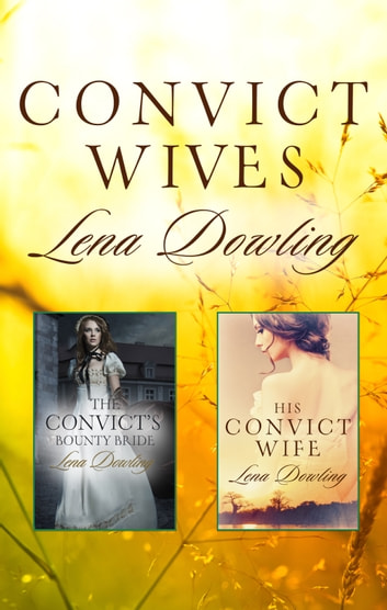 Convict Wives/The Convict's Bounty Bride/His Convict Wife ebook by Lena Dowling