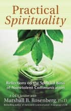 Practical Spirituality: The Spiritual Basis of Nonviolent Communication ebook by Marshall B. Rosenberg, PhD