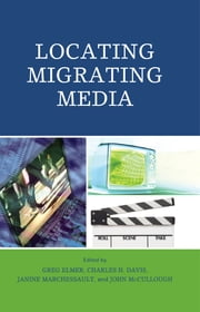 Locating Migrating Media ebook by Greg Elmer,Charles H. Davis,Janine Marchessault,John McCullough,Tamara L. Falicov,Ben Goldsmith,Janice Kaye,Barry King,Albert Moran,Tom O'Regan,Jennifer VanderBurgh,Susan Ward