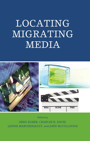 Locating Migrating Media ebook by Tamara L. Falicov,Ben Goldsmith,Janice Kaye,Barry King,Albert Moran,Tom O'Regan,Jennifer VanderBurgh,Susan Ward