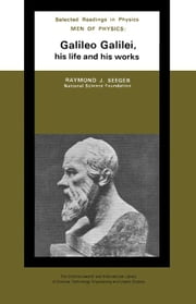 Men of Physics: Galileo Galilei, His Life and His Works ebook by Seeger, Raymond J.