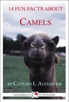 14 Fun Facts About Camels: A 15-Minute Book ebook by Caitlind L. Alexander