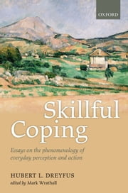 Skillful Coping - Essays on the phenomenology of everyday perception and action ebook by Hubert L. Dreyfus,Mark A. Wrathall