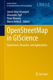 OpenStreetMap in GIScience - Experiences, Research, and Applications ebook by Jamal Jokar Arsanjani,Alexander Zipf,Peter Mooney,Marco Helbich