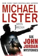 Six John Jordan Mysteries ebook by Michael Lister