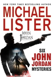 Six John Jordan Mysteries - John Jordan Mysteries ebook by Michael Lister